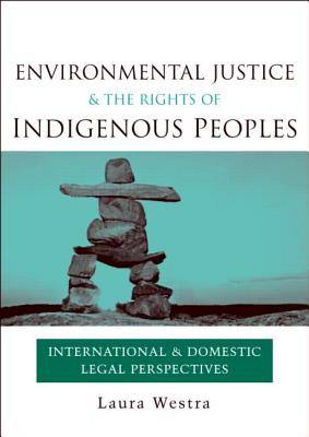 Environmental Justice and the Rights of Indigenous Peoples By Westra, Laura